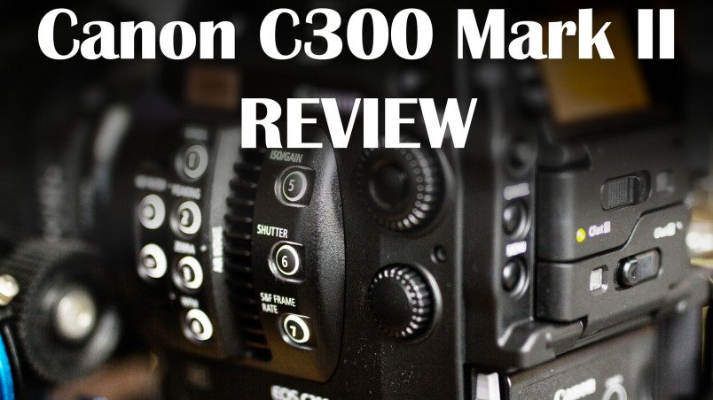 Canon C300 Mark II: 4K Cinema Camera In-Depth-Review