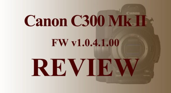 Canon C300MkII Firmware v1.0.4.1.00 Review