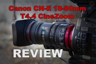 Canon CN-E 18-80 T4.4 Cine-Servo-Zoom REVIEW